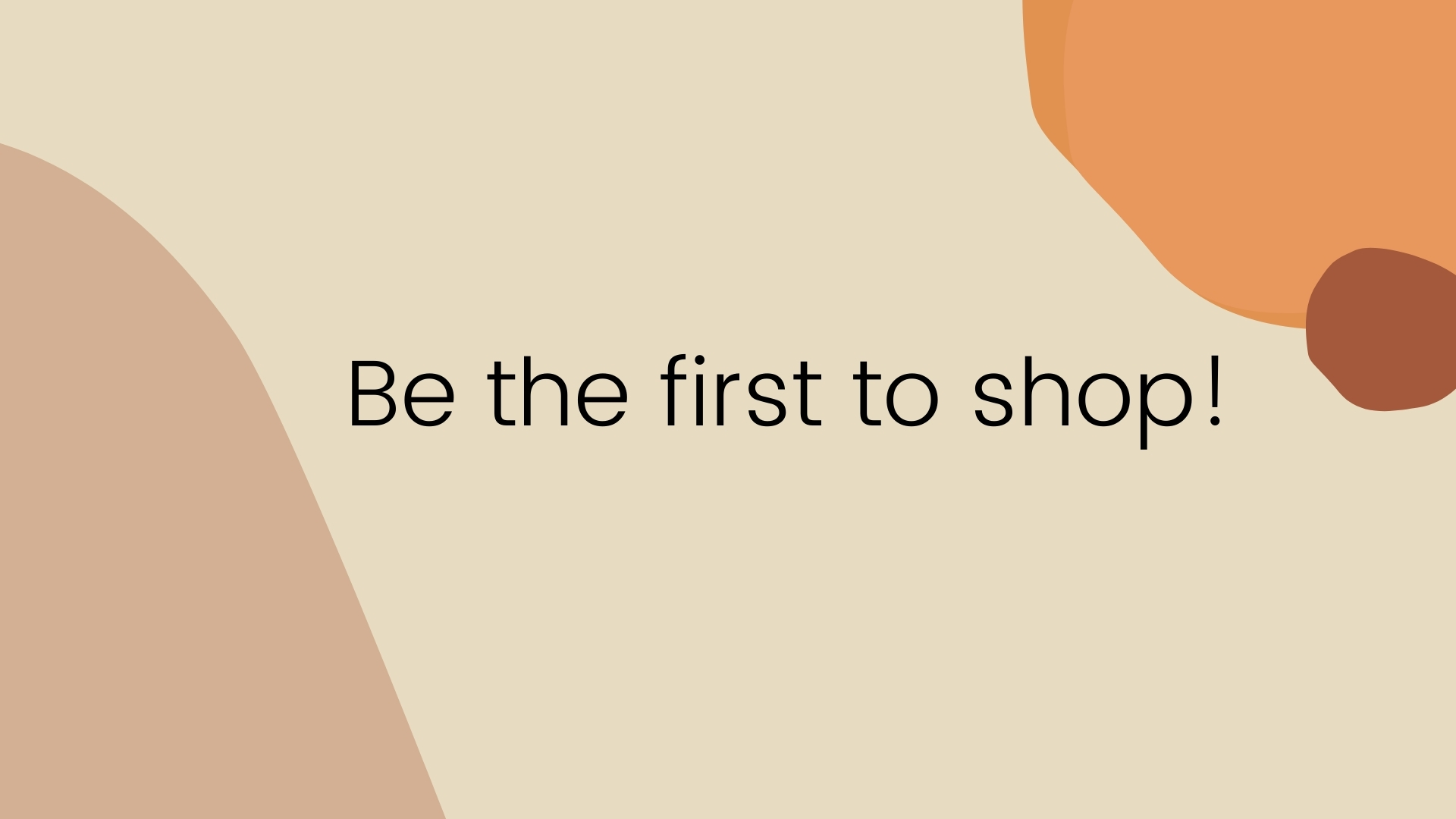 Be the first to shop